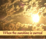 Als de zonneschijn surrealistisch is
